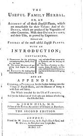 The Useful Family Herbal: Or, an Account of All ... English Plants ... Remarkable for Their Virtues and of Drugs ... and Their Uses ... With an Introduction, Containing Directions for ... Preserving ... Herbs ... and Receipts for Making ... Distilled Waters ... and an Appendix. The Second Edition