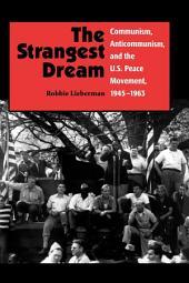 The Strangest Dream Communism, Anticommunism, and the U.S. Peace Movement, 1945-1963 (PB)