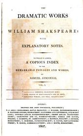 The Dramatic Works of William Shakspeare, with Explanatory Notes: To which is Added, a Copious Index to the Remarkable Passages and Words, Volume 1