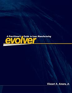 Evolver   A Practitioner s Guide to Lean Manufacturing   5S Edition Book