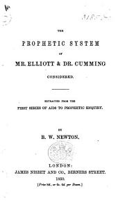 """The Prophetic System of Mr. Elliott and Dr. Cumming Considered. Extracted from the First Series of """"Aids to Prophetic Enquiry."""""""