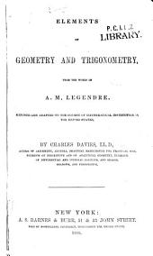 Elements of geometry and trigonometry from the works of A.M. Legendre: adapted to the course of mathematical instruction in the United States