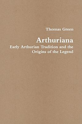 Arthuriana  Early Arthurian Tradition and the Origins of the Legend PDF