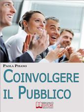 Coinvolgere il Pubblico. Come Preparare una Sessione Formativa per Coinvolgere ed Emozionare i Partecipanti. (Ebook Italiano - Anteprima Gratis): Come Preparare una Sessione Formativa per Coinvolgere ed Emozionare i Partecipanti