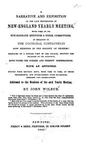 A Narrative and Exposition of the Late Proceedings of New England Yearly Meeting, with Some of Its Subordinate Meetings and Their Committees, in Relation to the Doctrinal Controversy Now Existing in the Society of Friends ...