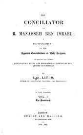 The Conciliator of R. Manasseh Ben Israel: A Reconcilement of the Apparent Contradictions in Holy Scripture, to which are Added Explanatory Notes, and Biographical Notices of the Quoted Authorities
