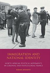 Immigration and National Identity: North African Political Movements in Colonial and Postcolonial France