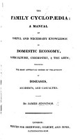 The Family Cyclopaedia  being a manual of useful and necessary knowledge  alphabetically arranged  comprising all the recent inventions  discoveries  and improvements in domestic economy  agriculture  and chemistry  etc PDF