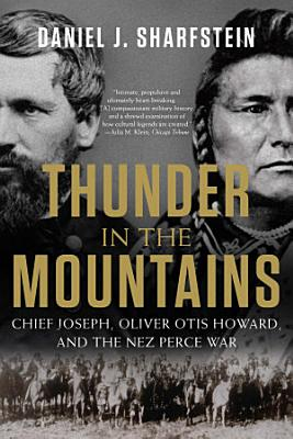 Thunder in the Mountains  Chief Joseph  Oliver Otis Howard  and the Nez Perce War