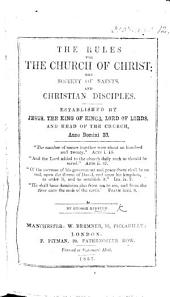 The Rules for the Church of Christ, the Society of Saints, and Christian Disciples. Established by Jesus, the King of Kings ... Anno Domini 33