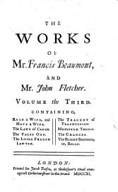 The Works Of Francis Beaumont And John Fletcher  Rule A Wife  And Have A Wife  The Laws Of Candy  The False One  The Little French Lawyer  The Tragedy Of Valentinian  Monsieur Thomas  The Chances  The Bloody Brother