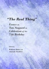 """The Real Thing"": Essays on Tom Stoppard in Celebration of his 75th Birthday"