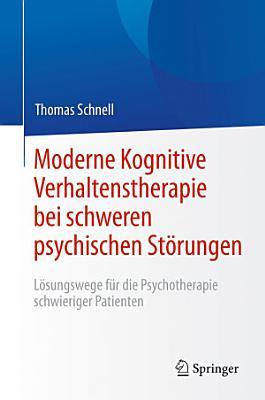 Moderne Kognitive Verhaltenstherapie bei schweren psychischen St  rungen PDF