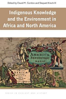 Indigenous Knowledge and the Environment in Africa and North America PDF