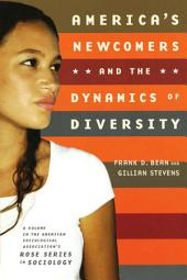 America's Newcomers and the Dynamics of Diversity