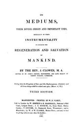 On mediums, their divine origin and important uses, especially in their instrumentality to promote the regeneration and salvation of mankind ... Third edition