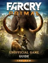 Far Cry Primal Unofficial Game Guide