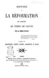 Histoire de la Reformation en Europe au temps de Calvin par J. H. Merle d'Aubigne: Angleterre, Geneve, France, Allemagne et Italie, Volume4