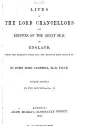 Lives of the Lord Chancellors and Keepers of the Great Seal of England: From the Earliest Times Till the Reign of King George IV, Volume 2