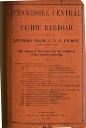 Tennessee Central Or Pacific Railroad: Letters from J. D. B. DeBow, President of the Road, to the People of Tennessee and the Capitalists of the Country Generally ...