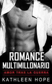 Romance multimillonario: Amor tras la guerra