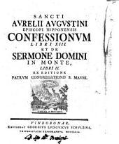 Sancti Aurelii Augustini ... Confessionum libri 13. Et de Sermone domini in monte, libri 2. Ex editione patrum congregationis S. Mauri