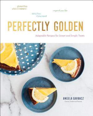 Perfectly Golden  Adaptable Recipes for Sweet and Simple Treats