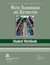Water Transmission and Distrubtion Student Workbook: Principles and Practices of Water Supply Operations Series