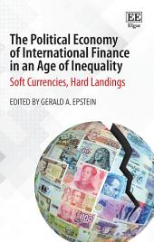 The Political Economy of International Finance in an Age of Inequality: Soft Currencies, Hard Landings