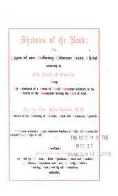 Shadows of the Rood: Or, Types of Our Suffering Redeemer Jesus Christ Occurring in the Book of Genesis : Being the Substance of a Series of Moral Discourses Delivered in the Church of the Assumption During the Lent of 1856