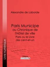 Paris Municipe ou Chronique de l'Hôtel de ville: Paris ou le Livre des cent-et-un