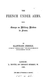 The French Under Arms: Being Essays on Military Matters in France