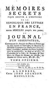 Mémoires secrets pour servir à l'histoire de la république des lettres en France, depuis MDCCLXII jusqu'à nos jours: ou, Journal d'un observateur, ...