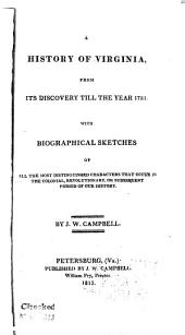 A History of Virginia from Its Discovery Till the Year 1781: With Biographical Sketches of All the Most Distinguished Characters that Occur in the Colonial, Revolutionary, Or Subsequent Period of Our History