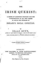 The Irish Querist: A Series of Questions Proposed for the Consideration of All who Desire to Solve the Problem of Ireland's Social Condition