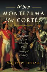 When Montezuma Met Cortes Book PDF
