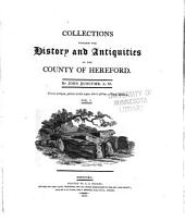 Collections towards the history and antiquities of the county of Hereford ...
