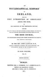 An Ecclesiastical History of Ireland, from the First Introduction of Christianity Among the Irish, to the Beginning of the Thirteenth Century: Compiled from the Works of the Most Esteemed Authors ... who Have Written and Published on Matters Connected with the Irish Church; and from Irish Annals and Other Authentic Documents Still Existing in Manuscript, Volume 2