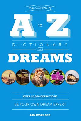 The Complete A to Z Dictionary of Dreams PDF