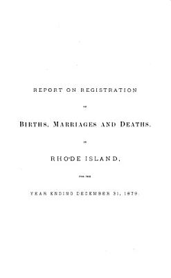 Report relating to the registry and return of births  marriages and deaths and of divorce in the state of Rhode Island  1879 PDF