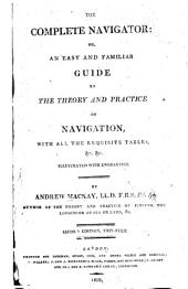 The complete navigator: or, an easy and familiar guide to the theory and practice of navigation, with all the requisite tables, &c &c. Illustrated with engravings. By Andrew Mackay...