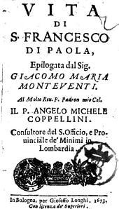 Vita di S. Francesco di Paola epilogata dal sig. Giacomo Maria Monteventi