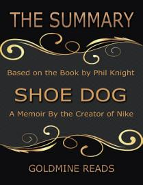 The Summary Of Shoe Dog  A Memoir By The Creator Of Nike  Based On The Book By Phil Knight