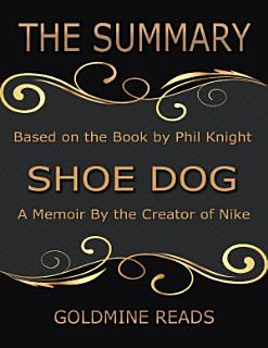 The Summary of Shoe Dog  A Memoir By the Creator of Nike  Based on the Book by Phil Knight Book