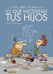 ¡¡Este libro es para ti!!: Lo que necesitan tus hijos