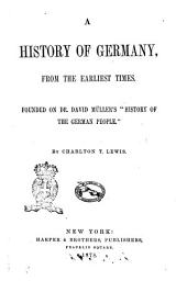 A History of Germany, from the Earliest Times Founded on Dr. David Müller's History of the German People by Charlton T. Lewis
