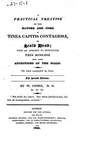 A Practical Treatise on the Nature and Cure of Tinea Capitis Contagiosa: Or Scald Head; with an Attempt to Distinguish this Disease from Other Affections of the Scalp. The Whole Exemplified by Cases