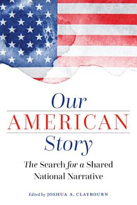 Our American Story  The Search for a Shared National Narrative
