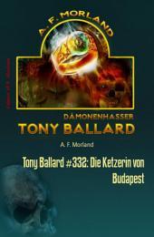 Tony Ballard #332: Die Ketzerin von Budapest: Cassiopeiapress Horror-Serie