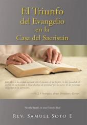 El Triunfo Del Evangelio En La Casa Del Sacristán: Novela Basada En Una Historia Real